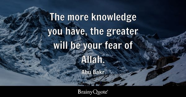 Image of: Pinterest The More Knowledge You Have The Greater Will Be Your Fear Of Allah Awakenthegreatnesswithin Allah Quotes Brainyquote