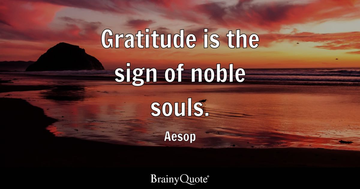 Gratitude is the sign of noble souls. - Aesop