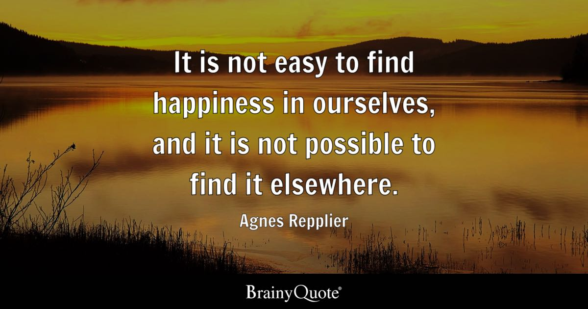 Agnes Repplier It Is Not Easy To Find Happiness In