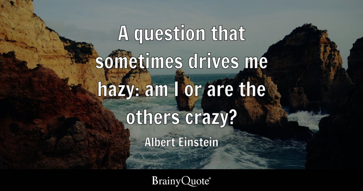 Albert Einstein A Question That Sometimes Drives Me