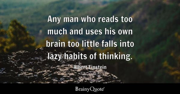 Any Man Who Reads Too Much And Uses His Own Brain Too Little Falls Into Lazy