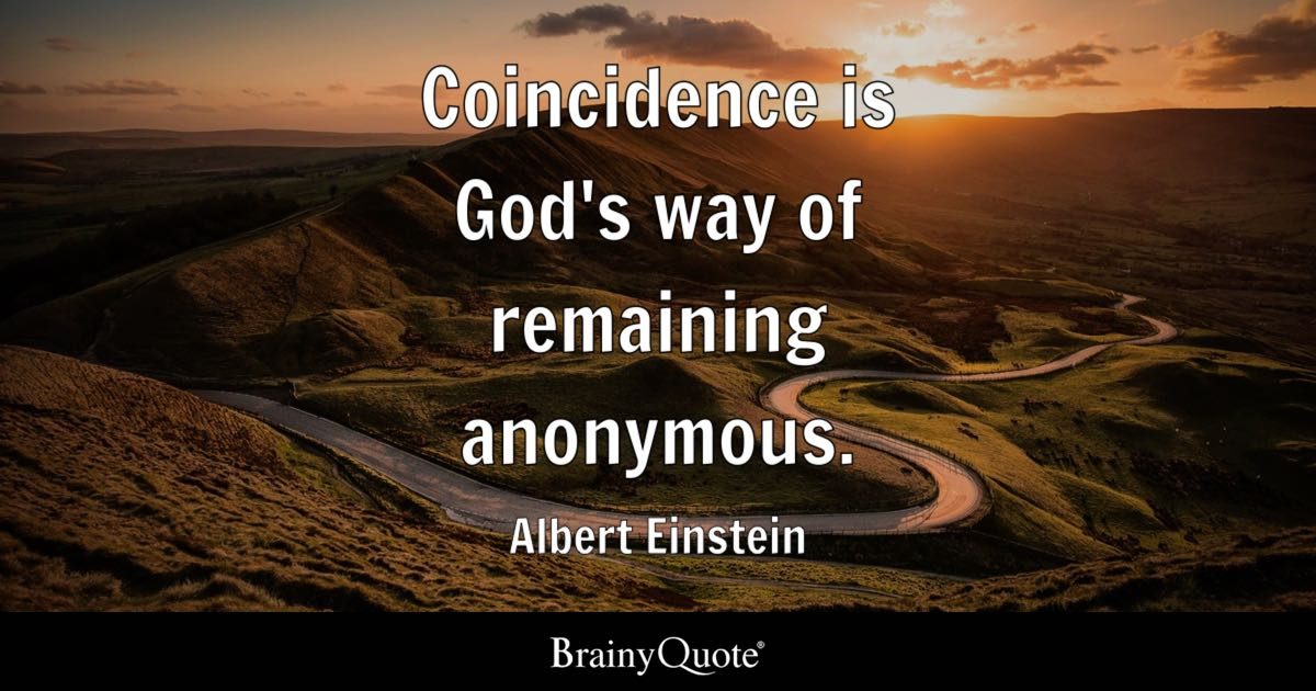 Albert Einstein - Coincidence is God's way of remaining...