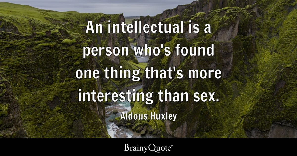 Aldous Huxley An Intellectual Is A Person Whos Found