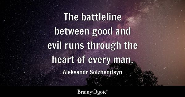 good and evil quotes brainyquote the battleline between good and evil runs through the heart of every man aleksandr