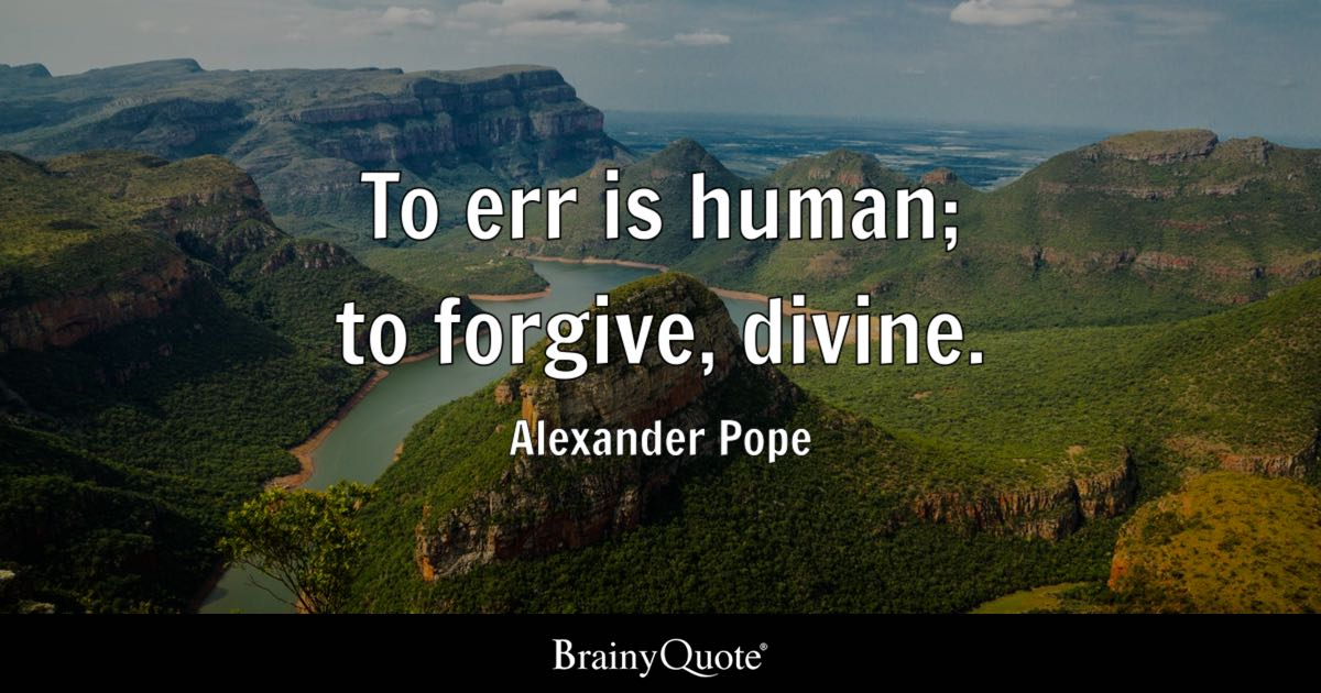 to err is human to forgive divine alexander pope brainyquote quote to err is human to forgive divine alexander pope