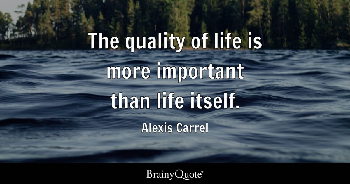 Alexis Carrel The Quality Of Life Is More Important Than Life