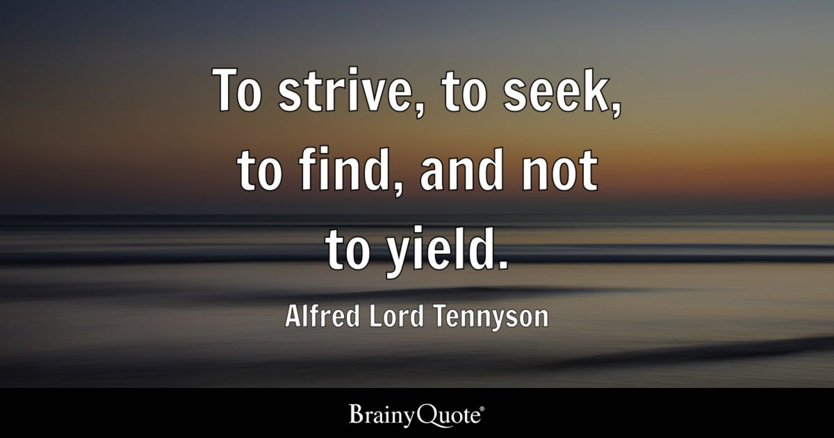 Nice Quote To Strive, To Seek, To Find, And Not To Yield.   Alfred Gallery