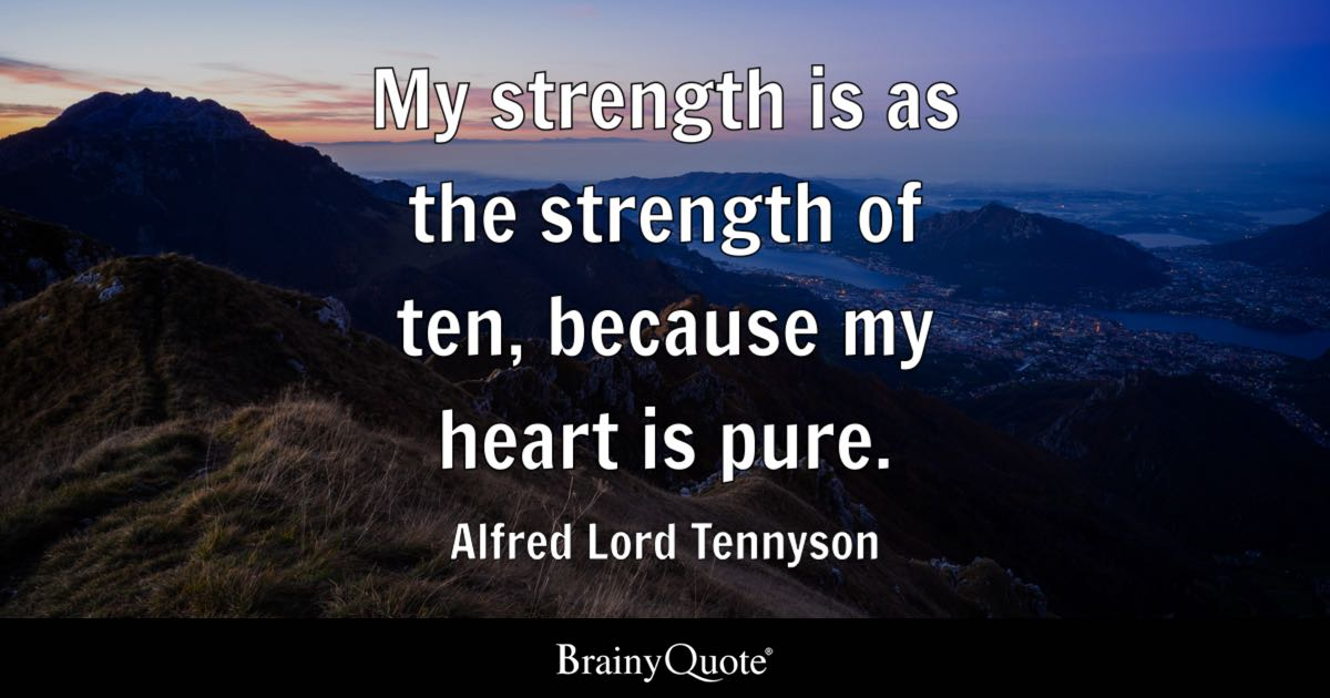 Amazing Quote My Strength Is As The Strength Of Ten, Because My Heart Is Pure.   Amazing Design