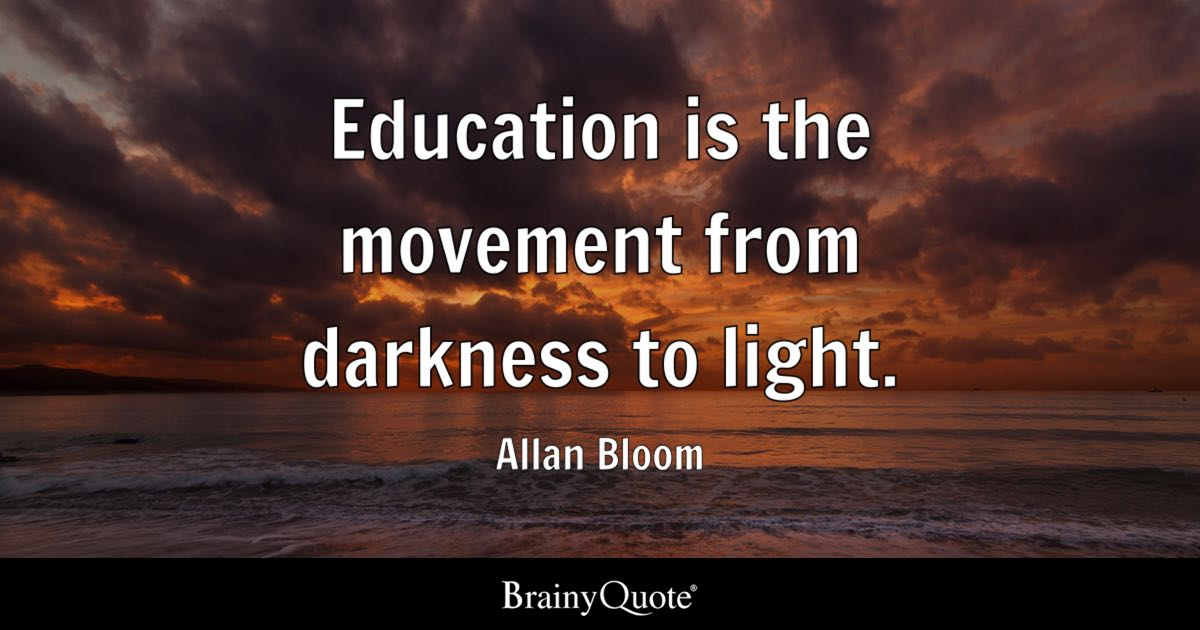 Education Is The Movement From Darkness To Light Allan Bloom Stunning Quotes Light