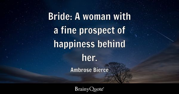 bride a woman with a fine prospect of happiness behind her ambrose bierce
