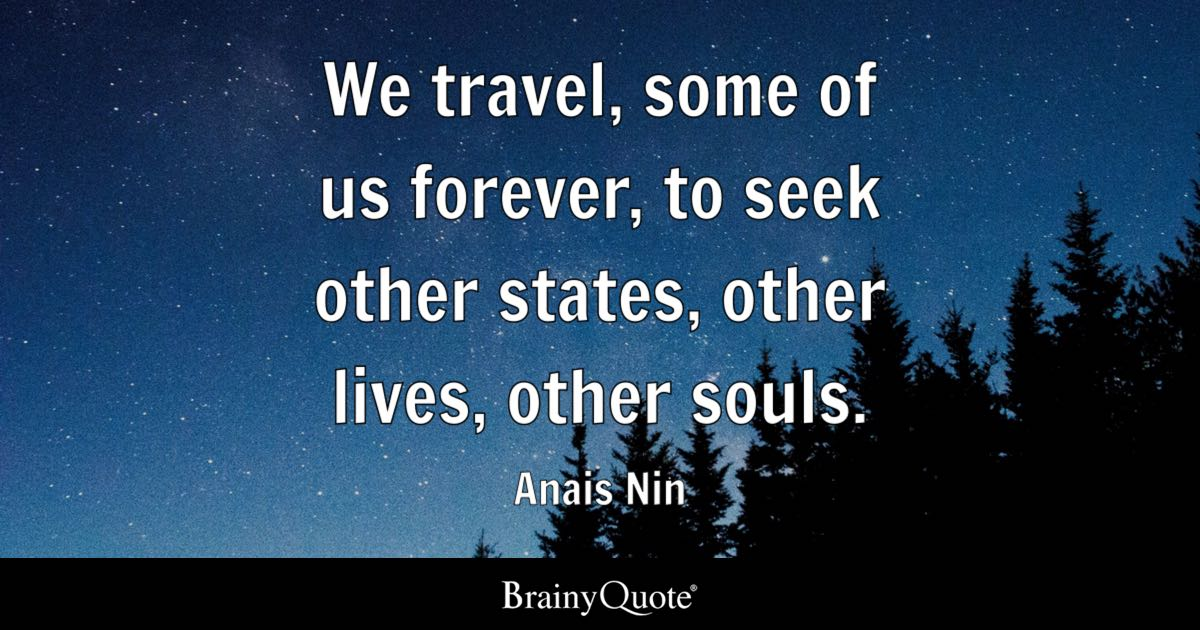 Anais Nin - We travel, some of us forever, to seek other...