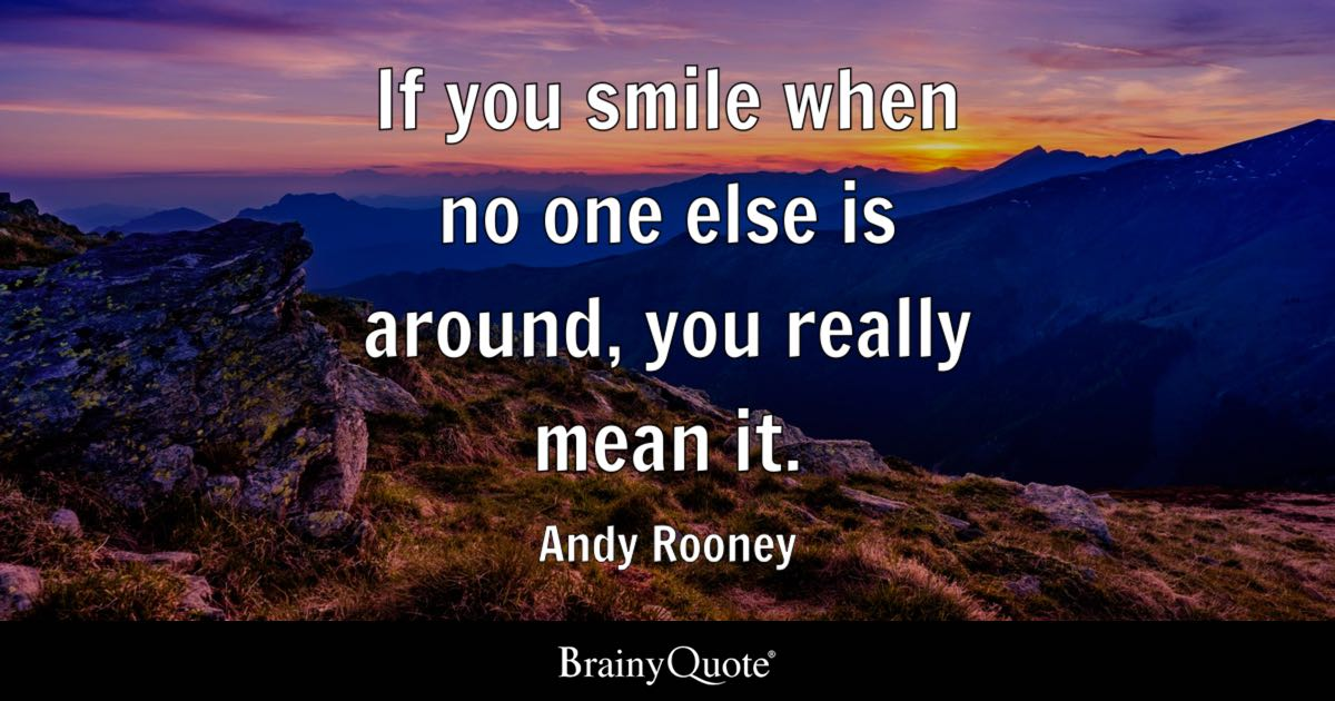 Andy Rooney If You Smile When No One Else Is Around You