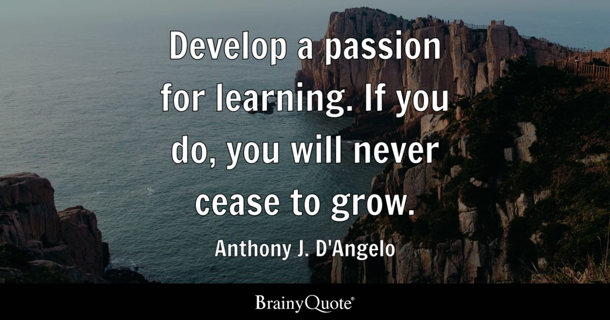 Quote Develop A Passion For Learning. If You Do, You Will Never Cease To  Grow