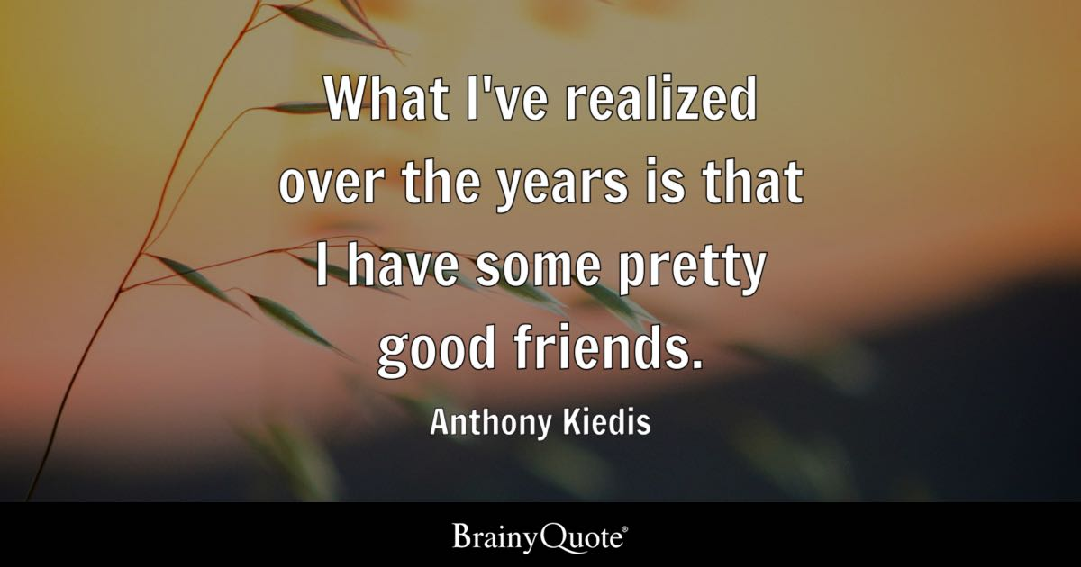 Anthony Kiedis What I Ve Realized Over The Years Is That I Have