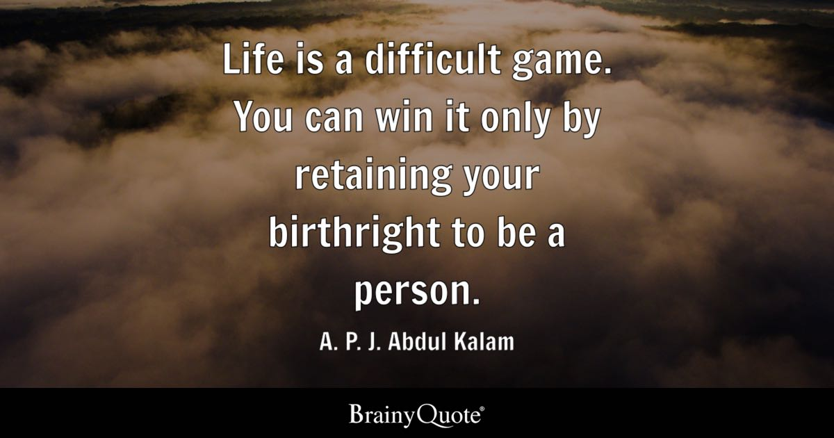 A P J Abdul Kalam Life Is A Difficult Game You Can Win It