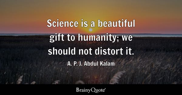 Image of: Love Science Is Beautiful Gift To Humanity We Should Not Distort It A P J Picturequotescom Beautiful Quotes Brainyquote