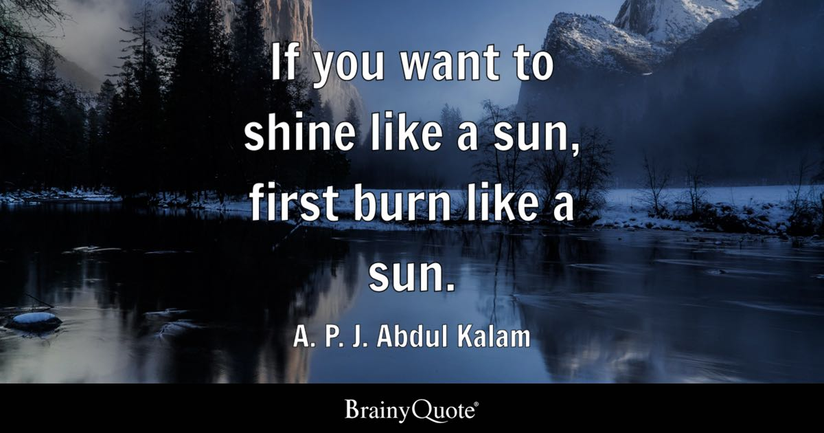 A. P. J. Abdul Kalam - If you want to shine like a sun...
