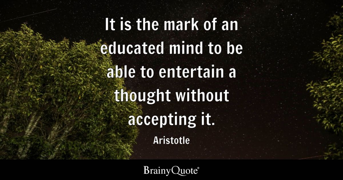 Aristotle It Is The Mark Of An Educated Mind To Be