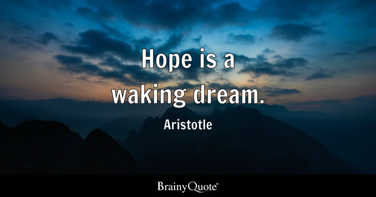 Pftw Aristotle Quote: Hope Is A Waking Dream
