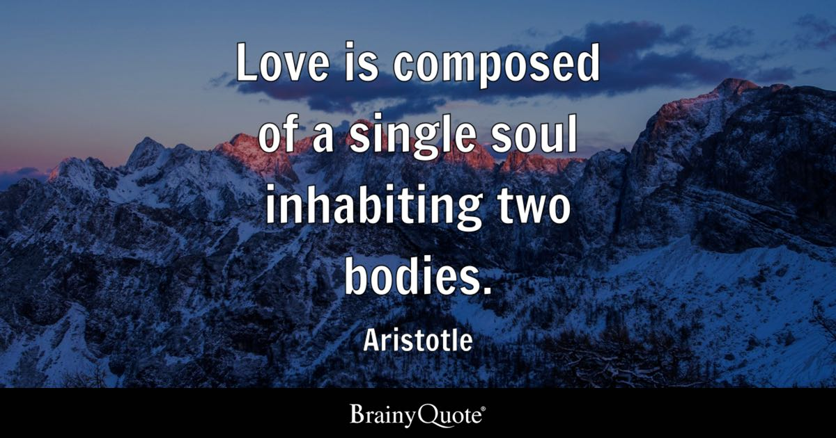 Pftw Aristotle Quote: Love Is Composed Of A Single Soul Inhabiting Two Bodies