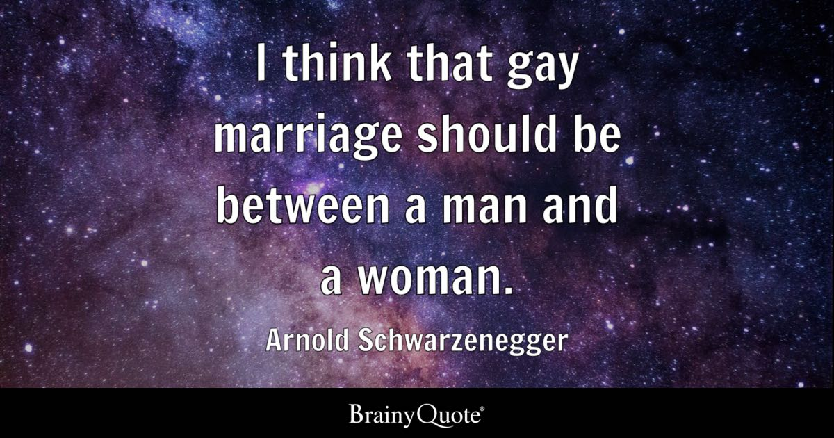 Arnold Schwarzenegger I Think That Gay Marriage Should Be