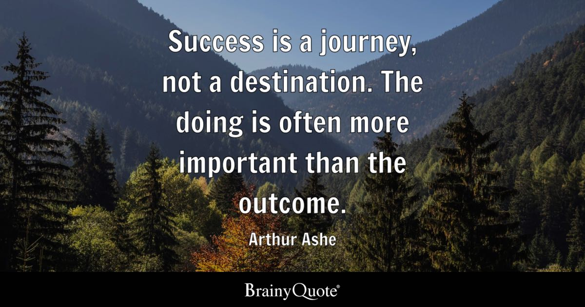 Arthur Ashe Success Is A Journey Not A Destination The Doing Is