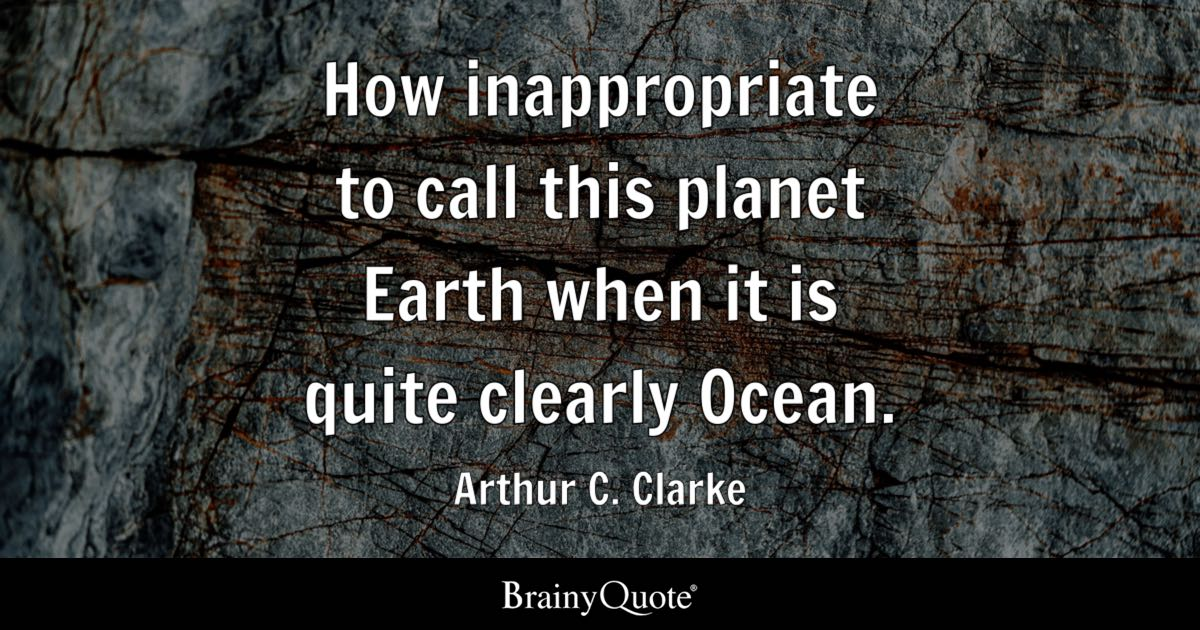 Arthur C Clarke How Inappropriate To Call This Planet