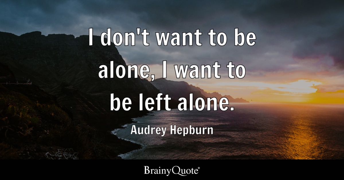 Audrey Hepburn I Dont Want To Be Alone I Want To Be