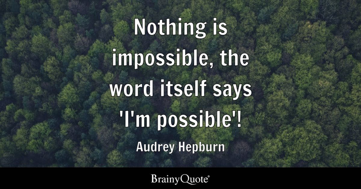 Audrey Hepburn Nothing Is Impossible The Word Itself