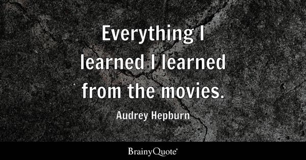 Everything I learned I learned from the movies. - Audrey Hepburn