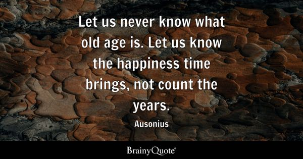 Old Age Quotes Brainyquote