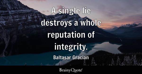 A single lie destroys a whole reputation of integrity. - Baltasar Gracian