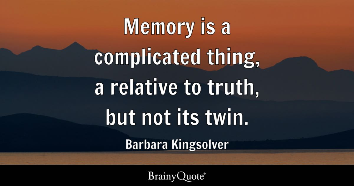 barbara kingsolver quotes brainyquote memory is a complicated thing a relative to truth but not its twin