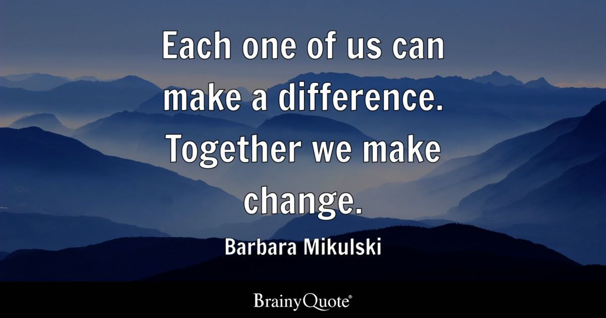 Each One Of Us Can Make A Difference Together We Make Change Custom Make A Quote