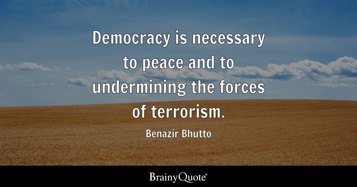 Benazir Bhutto Democracy Is Necessary To Peace And To
