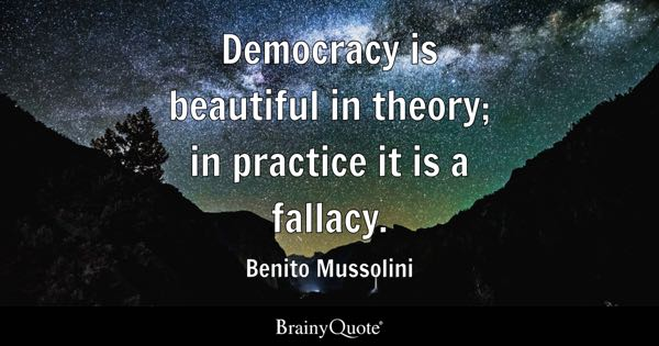 democracy quotes brainyquote democracy is beautiful in theory in practice it is a fallacy benito mussolini
