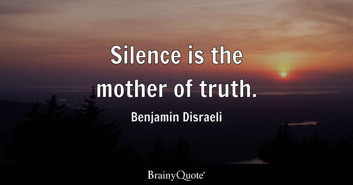 Benjamin Disraeli Silence Is The Mother Of Truth