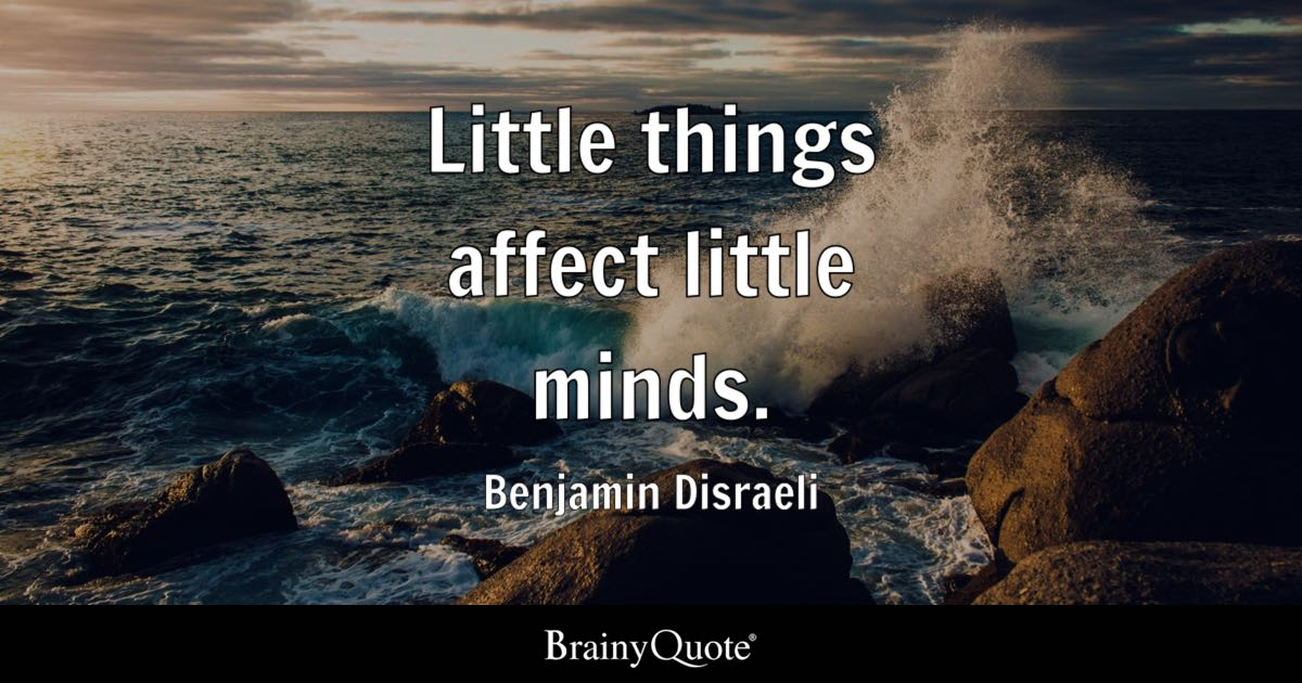 Benjamin Disraeli Little Things Affect Little Minds
