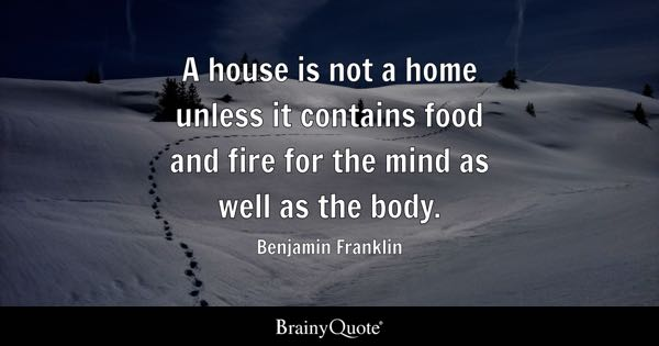 house quotes brainyquote a house is not a home unless it contains food and fire for the mind as