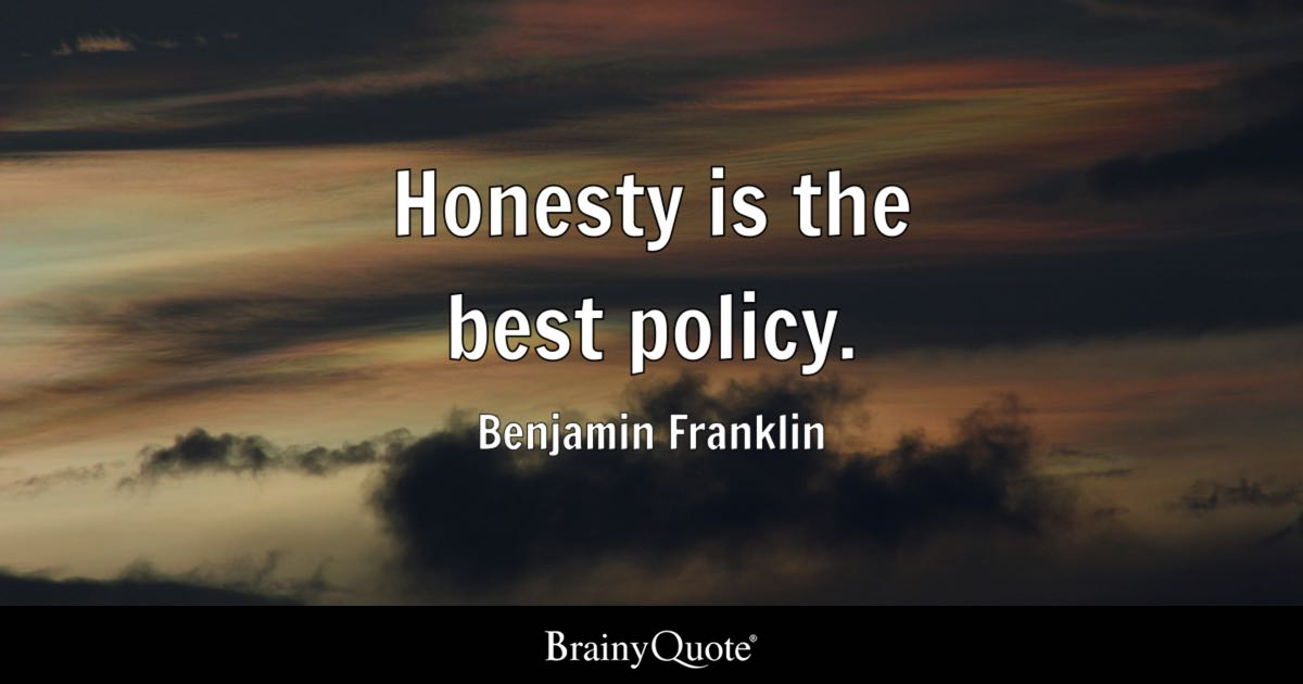Benjamin Franklin   Honesty is the best policy.