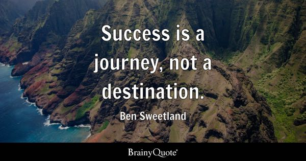 Success is a journey, not a destination. - Ben Sweetland