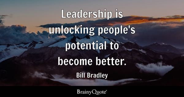 Leadership is unlocking people's potential to become better. - Bill Bradley