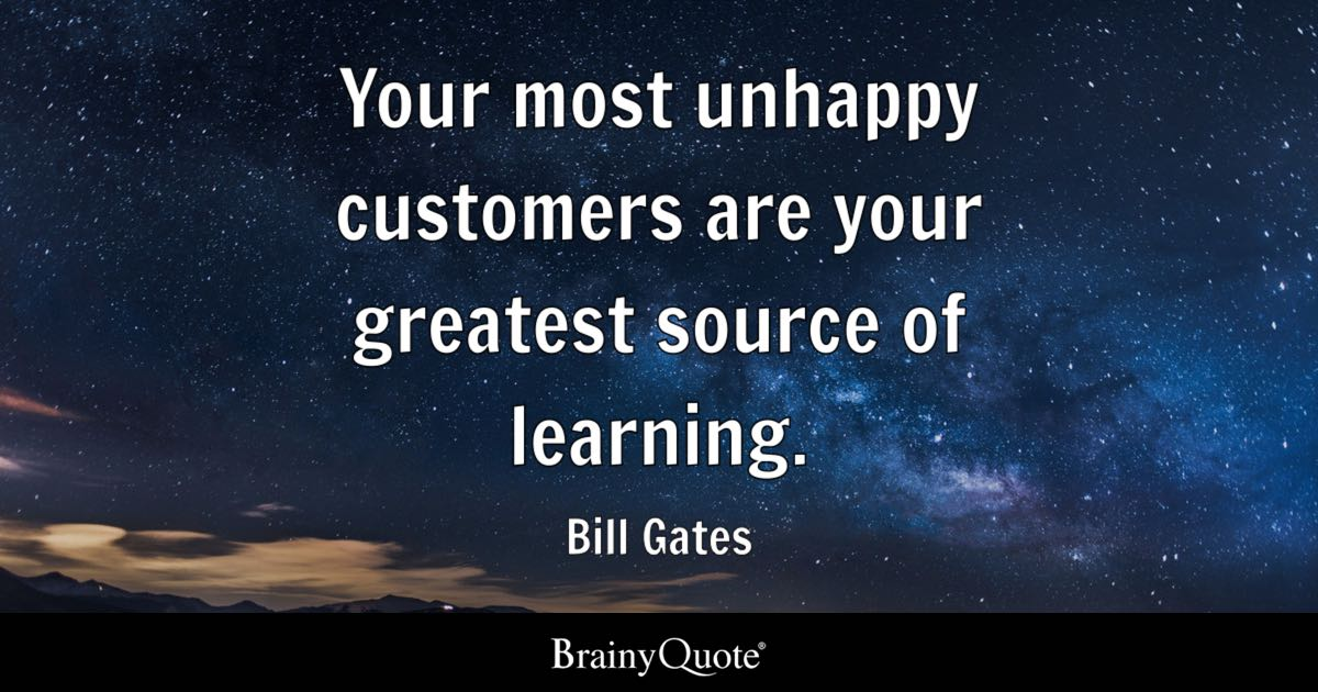 Your Most Unhappy Customers Are Your Greatest Source Of