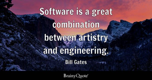 Software is a great combination between artistry and engineering. - Bill Gates