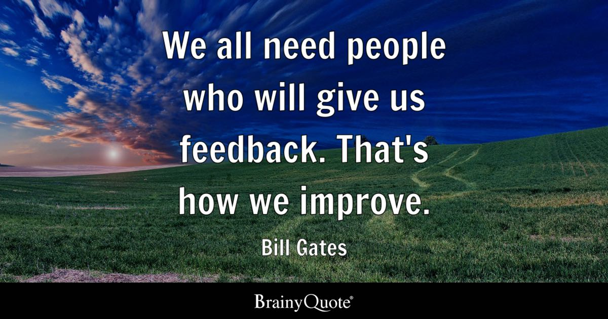 Bill Gates We All Need People Who Will Give Us Feedback