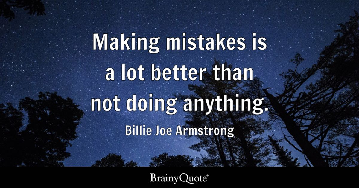 Billie Joe Armstrong - Making mistakes is a lot better...