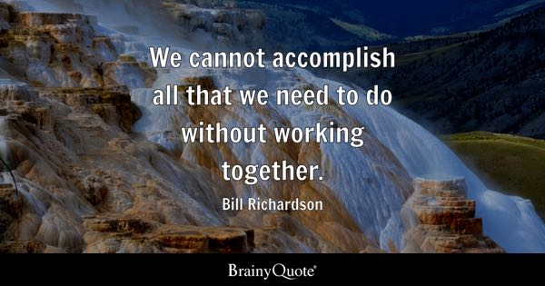 We cannot accomplish all that we need to do without working together. - Bill Richardson