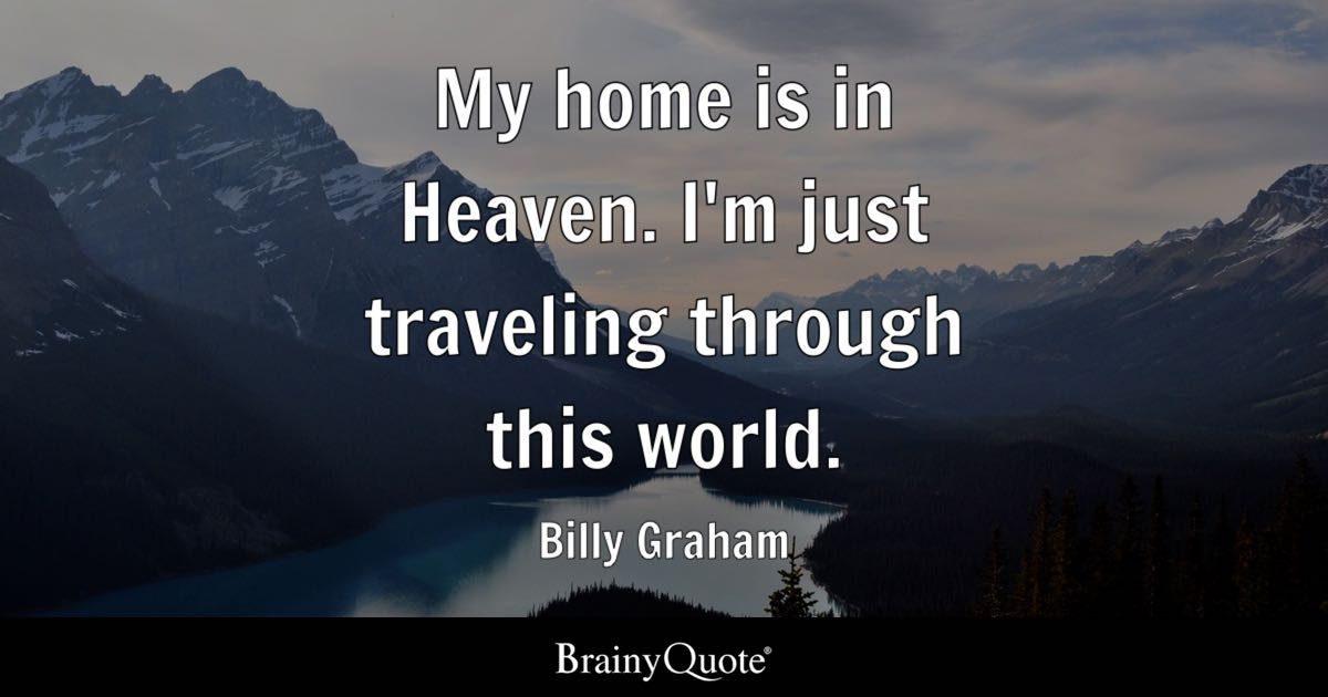 Quote My Home Is In Heaven Im Just Traveling Through This World