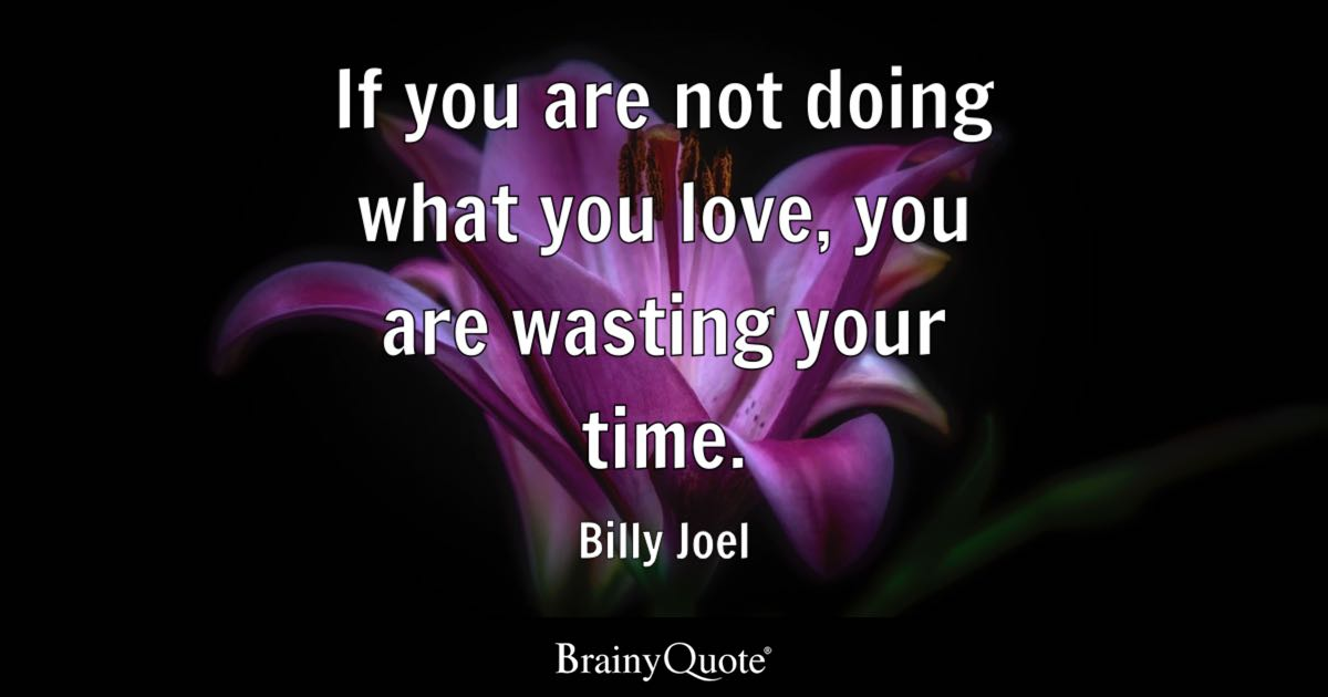 Billy Joel If You Are Not Doing What You Love You Are