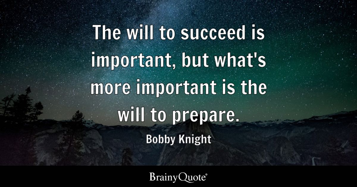 Bobby Knight The Will To Succeed Is Important But
